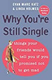 img - for Why You're Still Single by Evan Marc Katz (2006-05-30) book / textbook / text book