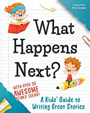 What Happens Next: A Kids' Guide to Writing Great Sto