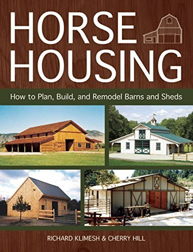 Horse Housing: How to Plan Build and Remodel Barns and Sheds by Richard Klimesh 20130901