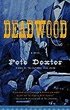 Deadwood, Pete Dexter, 1400079713