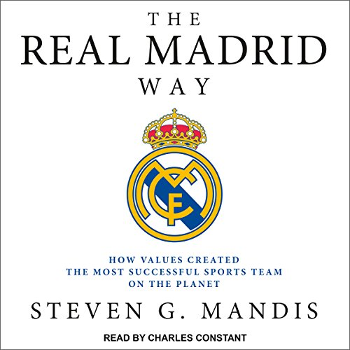 The Real Madrid Way: How Values Created the Most Successful Sports Team on the Planet by Tantor Audio