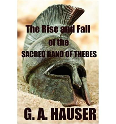 Téléchargement d'ebooks Kindle: [ [ [ The Rise and the Fall of the Sacred Band of Thebes [ THE RISE AND THE FALL OF THE SACRED BAND OF THEBES ] By Hauser, G A ( Author )Nov-07-2011 Paperback (Littérature Française) DJVU