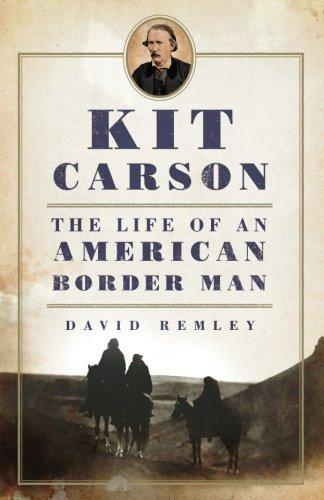 Kit Carson: The Life of An American Border Man (The Oklahoma Western Biographies) (Volume 27)