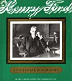Henry Ford, a Pictorial Biography