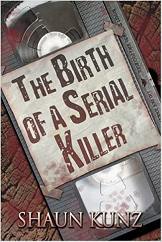 The Birth of a Serial Killer by Shaun Kunz (2008-01-28)