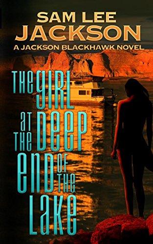 The Girl at the Deep End of the Lake (The Jackson Blackhawk Series Book 1) (Lake Girl)