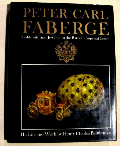 Peter Carl Faberge, Goldsmith and Jeweller to The Russian Imperial Court: His Life and Work