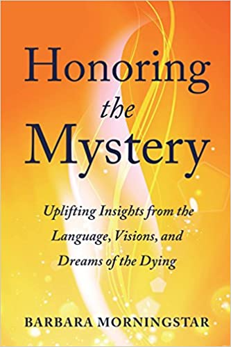 Visions Honoring the Mystery and Dreams of the Dying Uplifting Insights from the Language