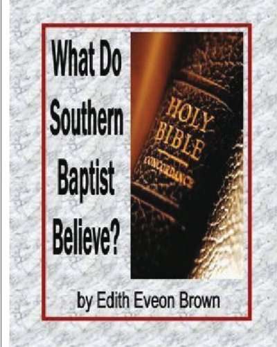 What Do Southern Baptist Believe? by Edith E. Brown (2008-08-22)