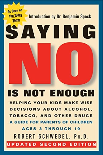 Saying No Is Not Enough Second Edition: Helping Your Kids Make Wise Decisions About Alcohol, Tobacco, and Other Drugs-A Guide for Parents of Children Ages 3 Through 19 ()