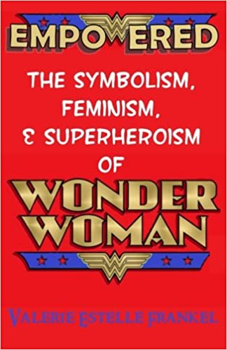Book Empowered: The Symbolism, Feminism, and Superheroism of Wonder Woman