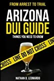 Arizona DUI Guide, From Arrest to Trial: Things You Need to Know
