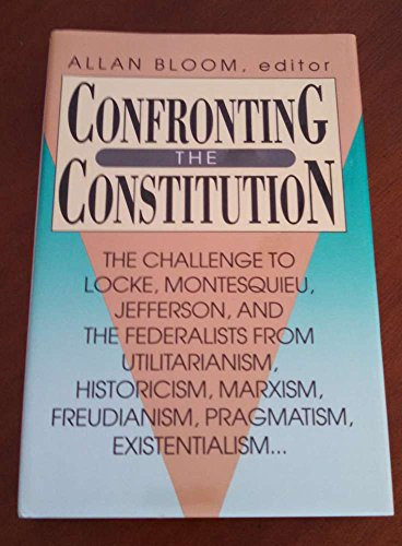 Confronting the Constitution: The Challenge to Locke, Montesquieu, Jefferson and the Federalists From Utilitarianism, Hi