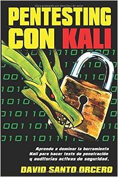 Pentesting con Kali: Aprende a dominar la herramienta Kali de pentesting, hacking y auditorías activas de seguridad. (Spanish Edition)