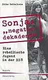 """Sonja """"negativ - dekadent"""". Eine rebellische Jugend in der DDR"""