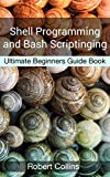 Read Shell Programming and Bash Scripting: Ultimate Beginners Guide Book PDF