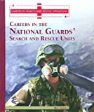 Careers in the National Guards' Search and Rescue Units, Meg Greene, 0823938360