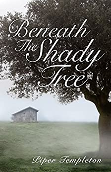 Beneath the Shady Tree by [Templeton, Piper]