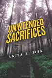 Unintended Sacrifices, Anita R. Fisk, 1475047878