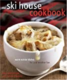 The Ski House Cookbook: Warm Winter Dishes for Cold Weather Fun