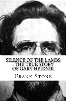 Silence of the Lambs : The True Story of Gary Heidnik