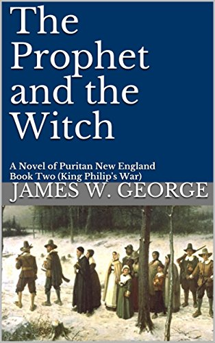 The Prophet and the Witch: A Novel of Puritan New England (My Father's Kingdom Book 2) by [George, James W.]