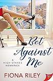 Bet Against Me - Kindle edition by Riley, Fiona. Romance Kindle eBooks @ Amazon.com.