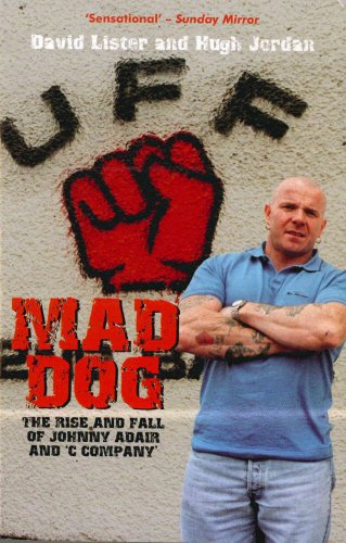Mad Dog  The Rise And Fall Of Johnny Adair And C Company