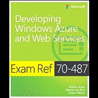 Exam Ref 70-487 Developing Windows Azure and Web Services (MCSD): Developing Windows Azure and Web Services (English Edition)