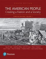 The American People: Creating a Nation and a Society: Concise Edition, Volume 1 (8th Edition) Front Cover