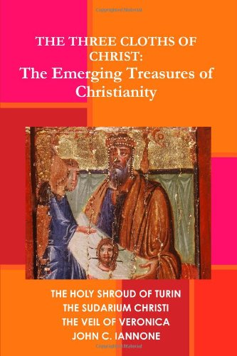 Read Online The Three Cloths of Christ: The Emerging Treasures of Christianity pdf