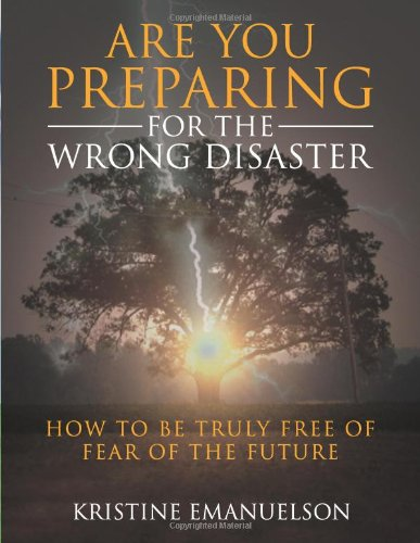 Download Are You Preparing for the Wrong Disaster?: How to truly be Free from Fear of the Future (Volume 1) pdf epub
