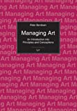 Managing Art : An Introduction into Principles and Conceptions, Bendixen, Peter, 3643500637