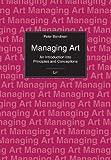 Managing Art : An Introduction into Principles and Conceptions, Bendixen, Peter, 3643500637