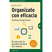 Organizate con eficacia/Getting Things Done: El Arte De La Productividad Sin Estres/the Art of Stress-free Productivity
