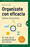 Organizate con eficacia / Getting Things Done: El Arte De La Productividad Sin Estres / the Art of Stress-free Productivity