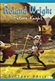 Roland Wright: Future Knight, Tony Davis, 0385738013