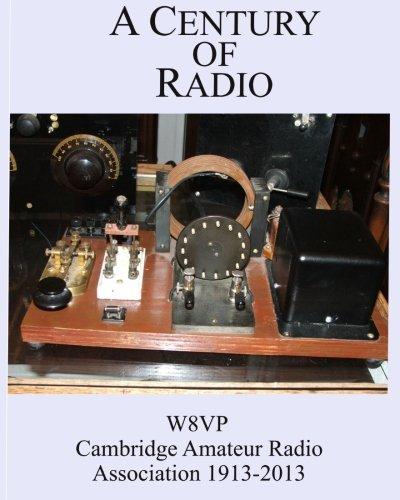 A Century of Radio: W8VP Cambridge Amateur Radio Association 1913-2013