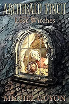 Archibald Finch and the Lost Witches (Book 1, illustrated) by [Guyon, Michel]