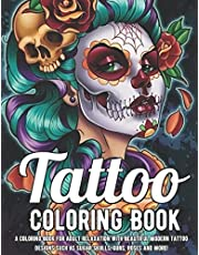Tattoo Coloring Book: A Coloring Book For Adult Relaxation With Beautiful Modern Tattoo Designs Such As Sugar Skulls, Guns, Roses and More! A Coloring ... Such As Sugar Skulls, Guns, Roses and Mor