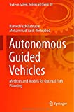 Autonomous Guided Vehicles : Methods and Models for Optimal Path Planning, Fazlollahtabar, Hamed and Saidi-Mehrabad, Mohammad, 3319147463