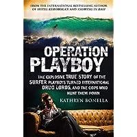 Operation Playboy: Playboy Surfers Turned International Drug Lords - The Explosive True Story