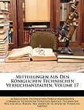 Mitteilungen Aus Den Königlichen Technischen Versuchsanstalten, Volume 18, Kniglichen Technisc Versuchsanstalten and Königlichen Technisc Versuchsanstalten, 114781774X