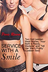 Service with a Smile: Two Hot Lesbian Maid Stories, 'Your Bath is Ready, Madame' and 'Tell Her She's Pretty!' (Lesbian Sex)