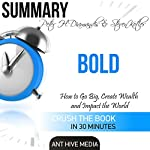 Summary of Peter H. Diamandis & Steven Kolter's Bold: How to Go Big, Create Wealth and Impact the World | Ant Hive Media