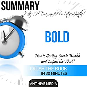 Summary of Peter H. Diamandis & Steven Kolter's Bold: How to Go Big, Create Wealth and Impact the World Audiobook