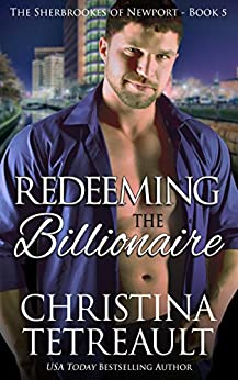 Redeeming The Billionaire (The Sherbrookes of Newport Book 5) by [Tetreault, Christina]