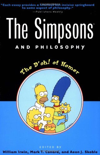 The Simpsons and Philosophy: The D'oh! of Homer (Popular Culture and Philosophy)