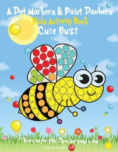 A Dot Markers & Paint Daubers Kids Activity Book: Cute Bugs: Learn as you play: Do a dot page a day (Animals) - Kid Art Bugs