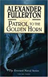 Patrol to the Golden Horn: The Everard Naval Series: Volume Three (The Everard Naval Series, 3)